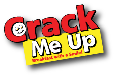 Welcome to Crack Me Up. Breakfast With A Smile.